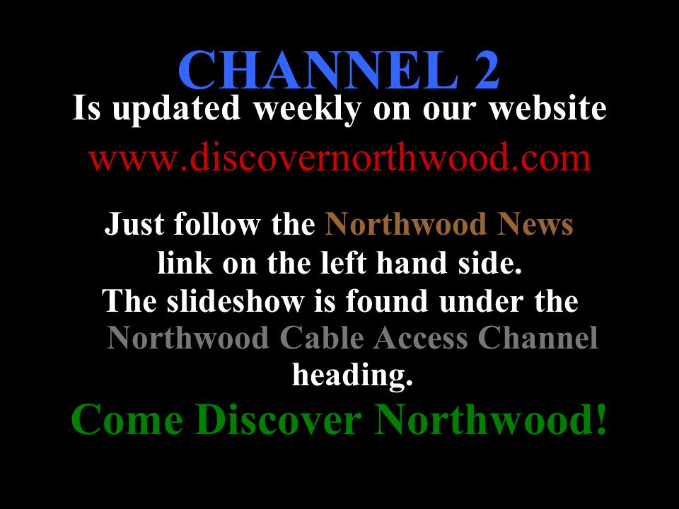 CHANNEL 2 Come Discover Northwood! www.discovernorthwood.com