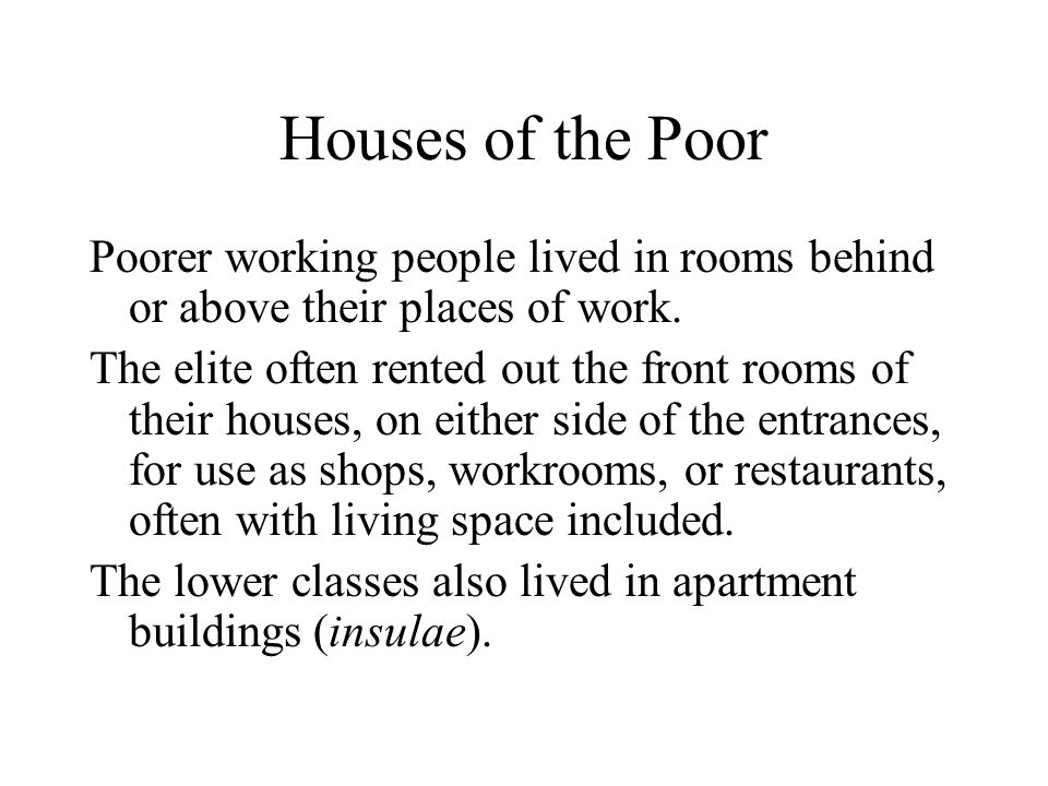 Houses of the Poor Poorer working people lived in rooms behind or above their places of work.