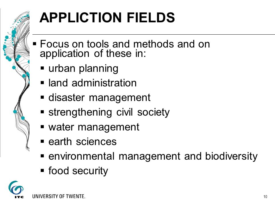APPLICTION FIELDS Focus on tools and methods and on application of these in: urban planning. land administration.