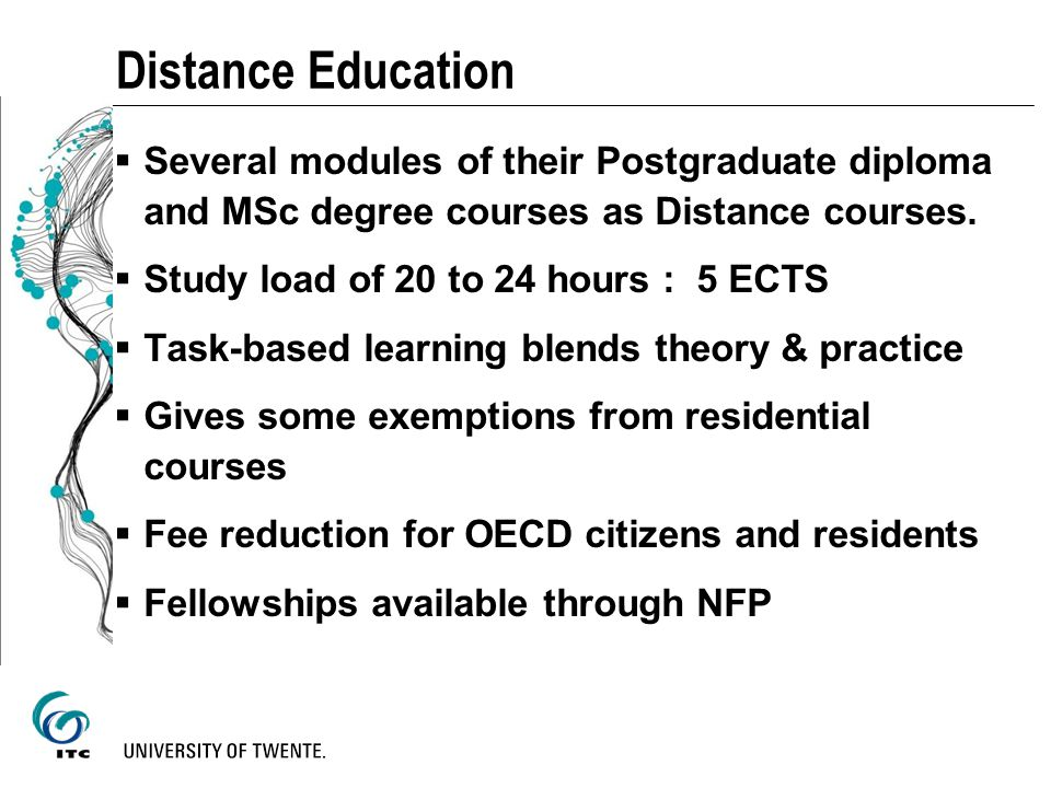 Distance Education Several modules of their Postgraduate diploma and MSc degree courses as Distance courses.