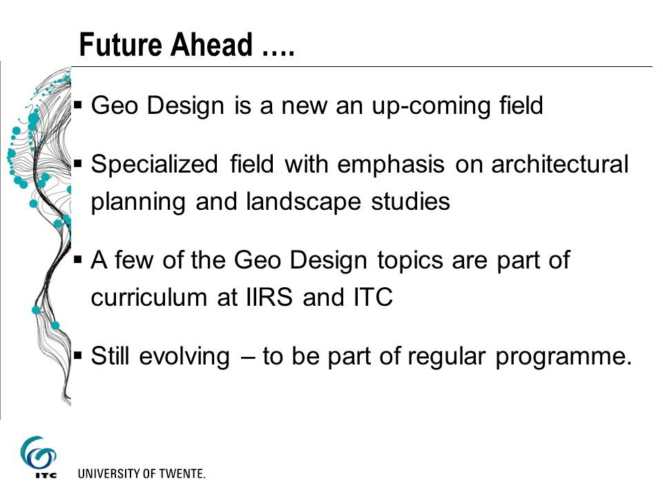 Future Ahead …. Geo Design is a new an up-coming field