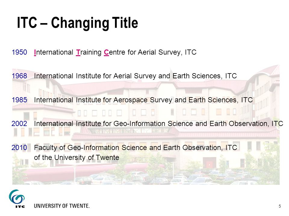 ITC – Changing Title 1950 International Training Centre for Aerial Survey, ITC.