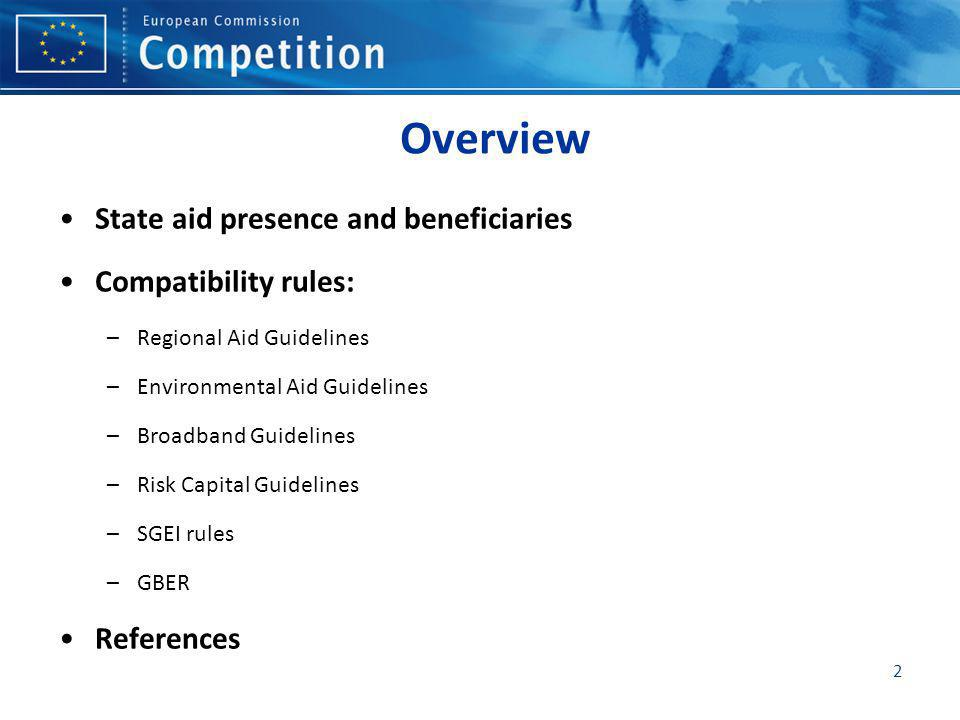 Overview State aid presence and beneficiaries Compatibility rules: