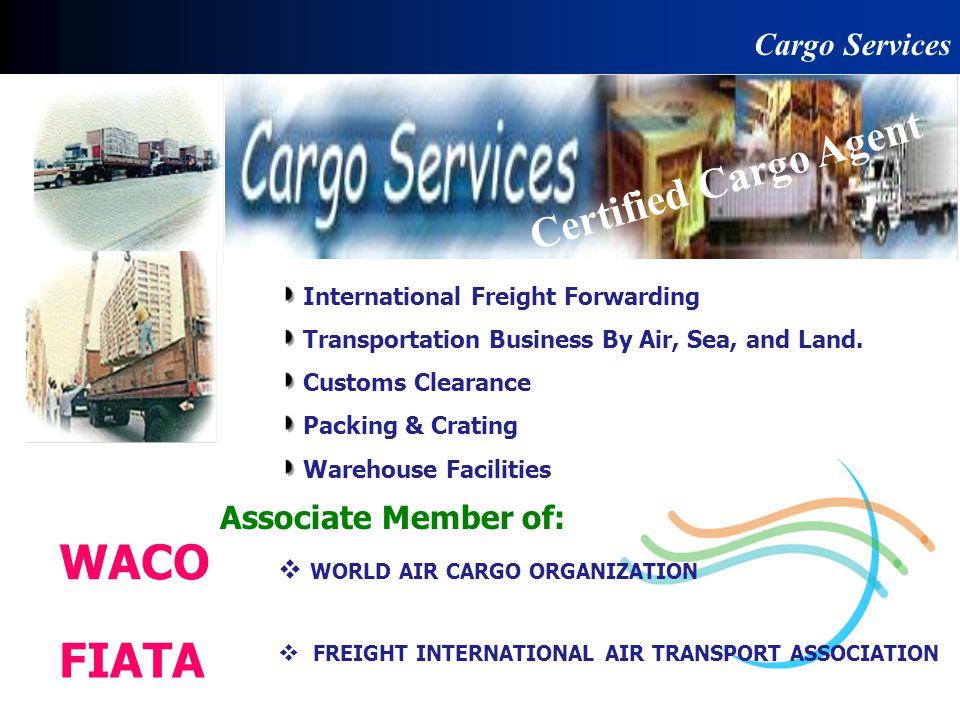 Cargo Services WACO FIATA Certified Cargo Agent Associate Member of: