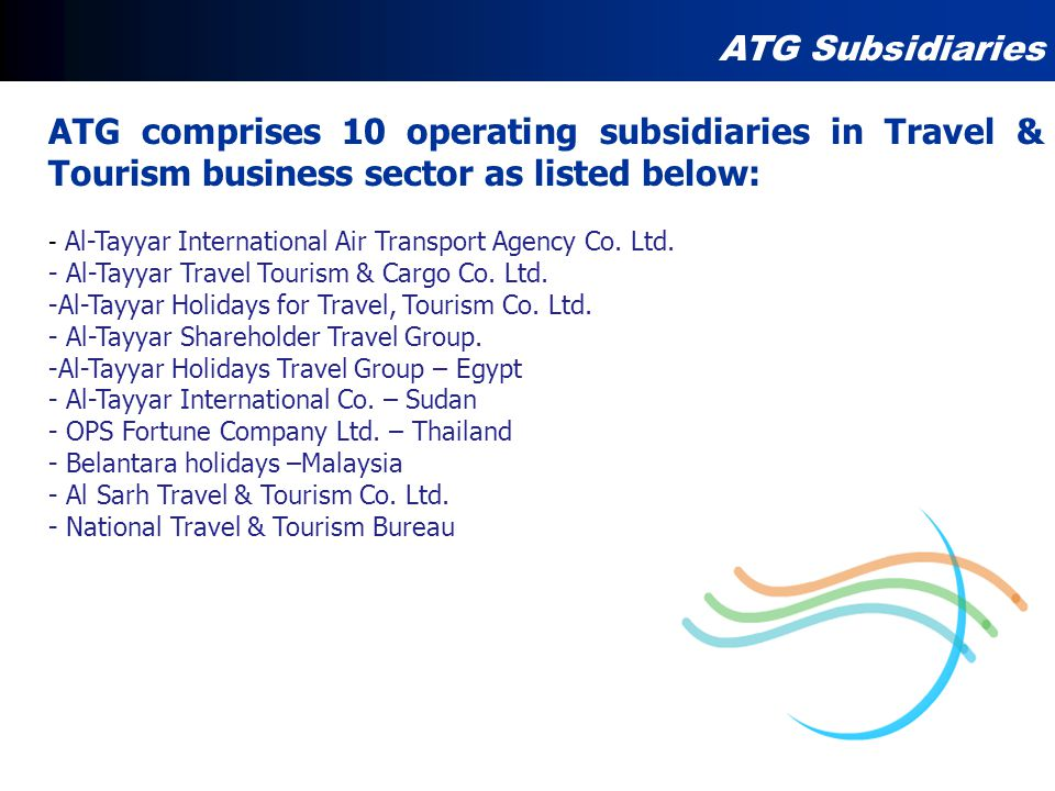 ATG Subsidiaries ATG comprises 10 operating subsidiaries in Travel & Tourism business sector as listed below: