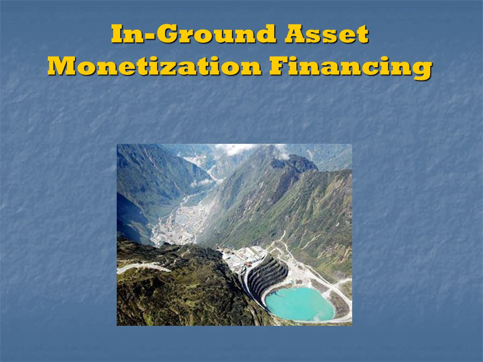 In-Ground Asset Monetization Financing