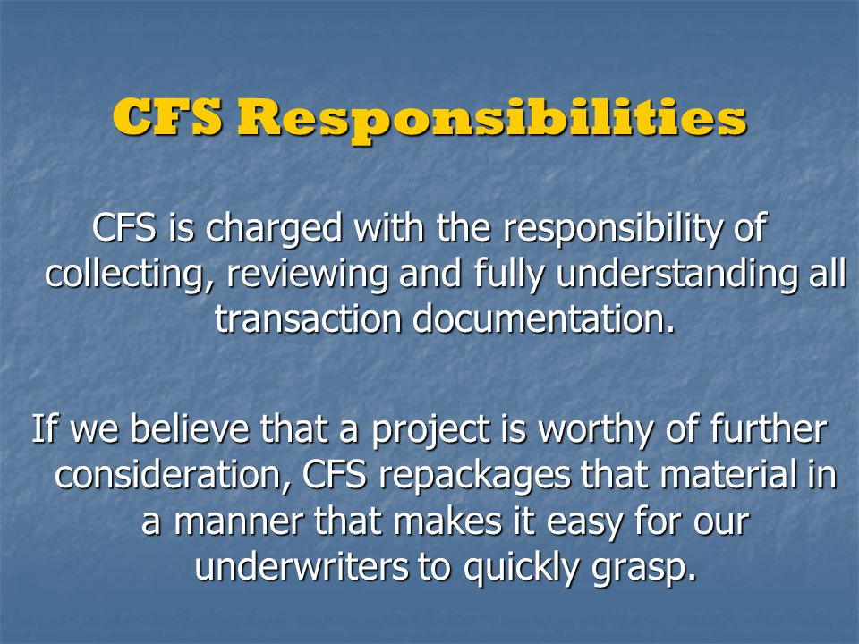 CFS Responsibilities CFS is charged with the responsibility of collecting, reviewing and fully understanding all transaction documentation.