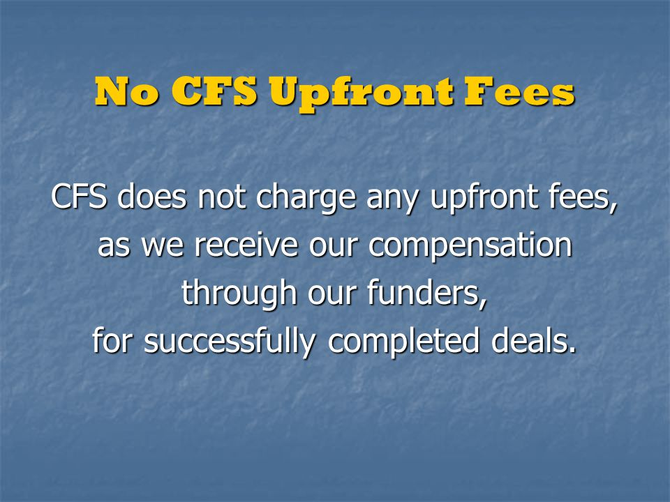 No CFS Upfront Fees CFS does not charge any upfront fees,