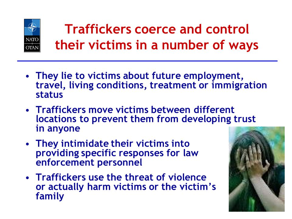 Traffickers coerce and control their victims in a number of ways