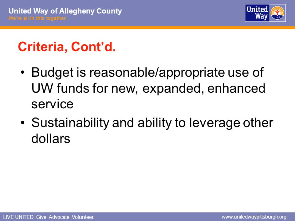 Criteria, Cont'd. Budget is reasonable/appropriate use of UW funds for new, expanded, enhanced service.
