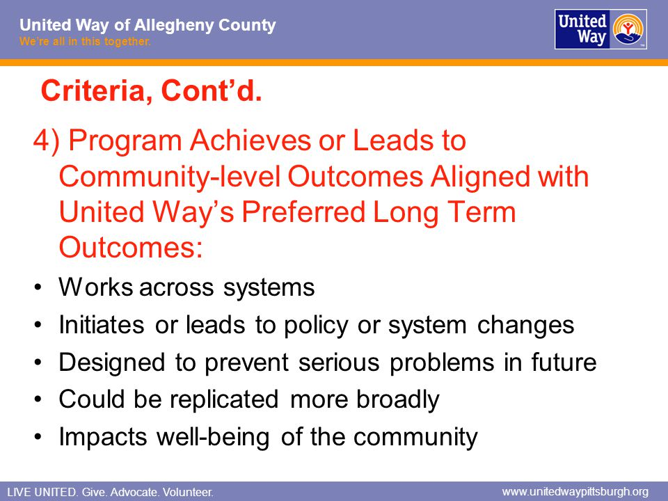 Criteria, Cont'd. 4) Program Achieves or Leads to Community-level Outcomes Aligned with United Way's Preferred Long Term Outcomes: