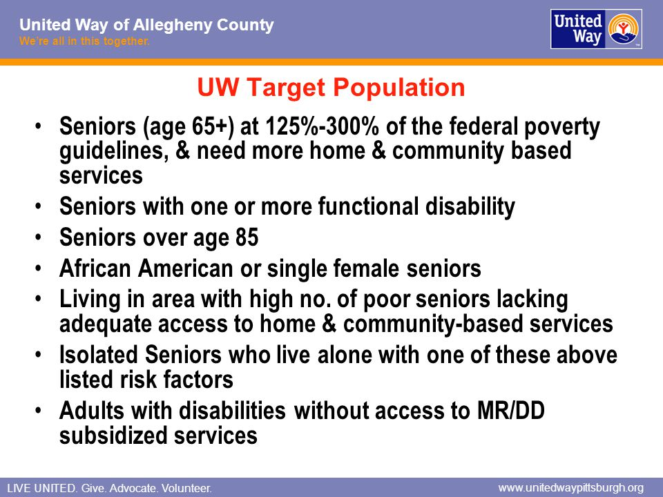 UW Target Population Seniors (age 65+) at 125%-300% of the federal poverty guidelines, & need more home & community based services.