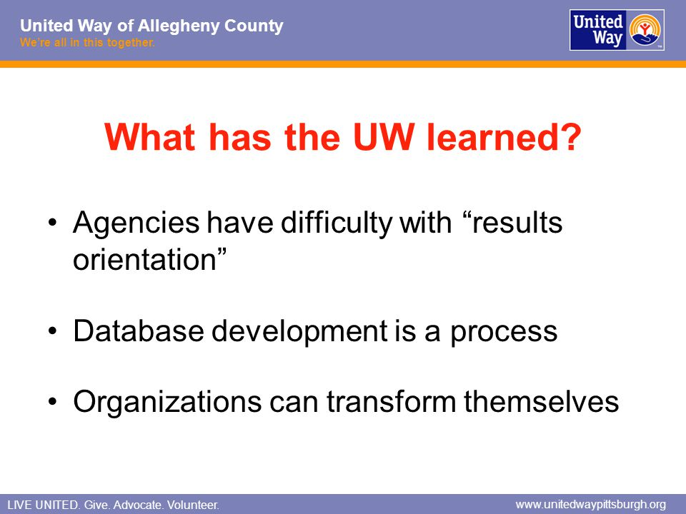 What has the UW learned Agencies have difficulty with results orientation Database development is a process.