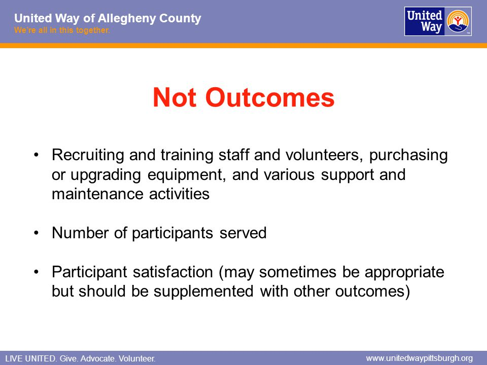Not Outcomes Recruiting and training staff and volunteers, purchasing or upgrading equipment, and various support and maintenance activities.
