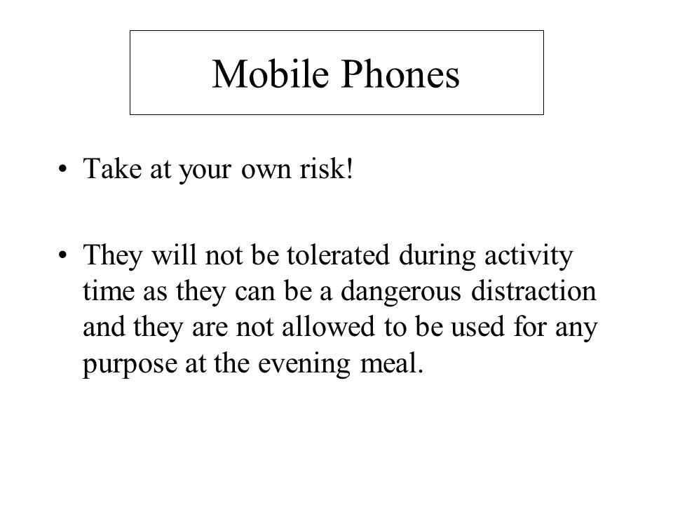 Mobile Phones Take at your own risk!