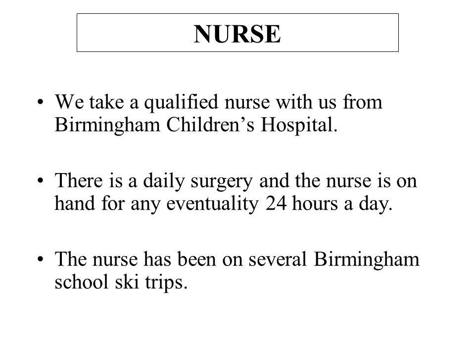 NURSE We take a qualified nurse with us from Birmingham Children's Hospital.