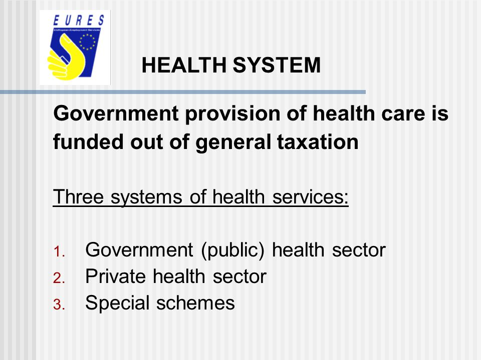 Government provision of health care is funded out of general taxation