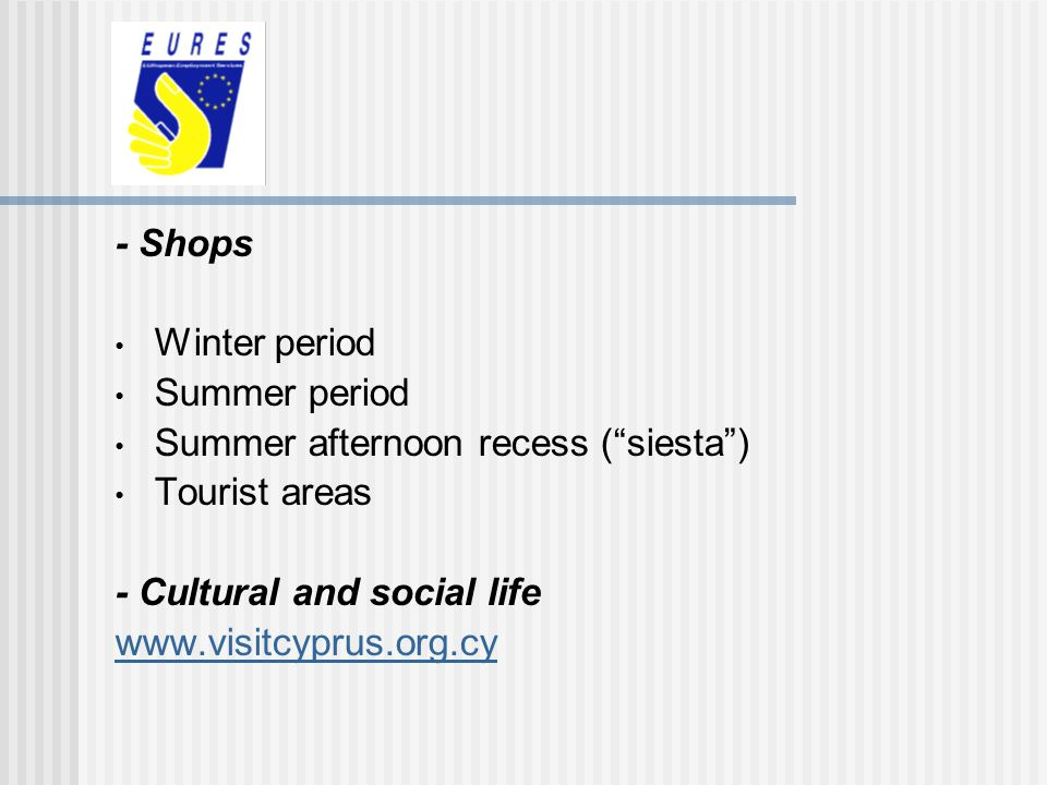 - Shops Winter period. Summer period. Summer afternoon recess ( siesta ) Tourist areas. - Cultural and social life.
