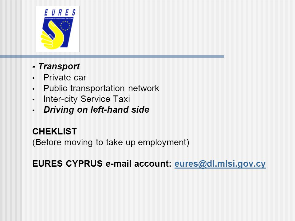 - Transport Private car. Public transportation network. Inter-city Service Taxi. Driving on left-hand side.