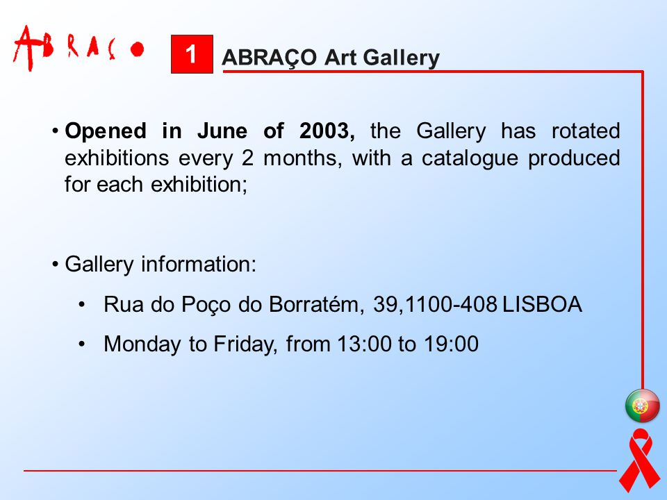 1 ABRAÇO Art Gallery. Opened in June of 2003, the Gallery has rotated exhibitions every 2 months, with a catalogue produced for each exhibition;