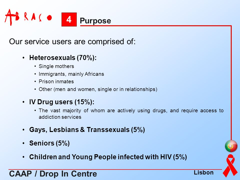 4 CAAP / Drop In Centre Purpose Our service users are comprised of:
