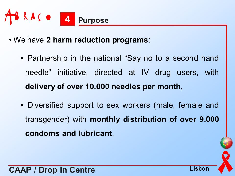 4 CAAP / Drop In Centre Purpose We have 2 harm reduction programs: