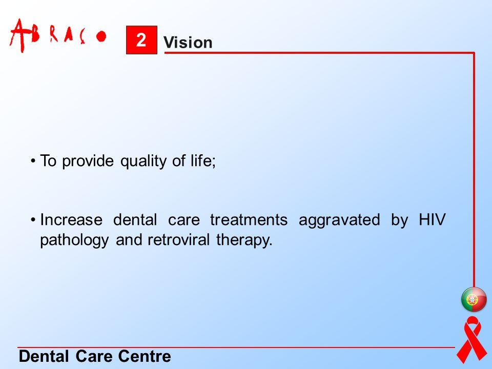 2 Dental Care Centre Vision To provide quality of life;