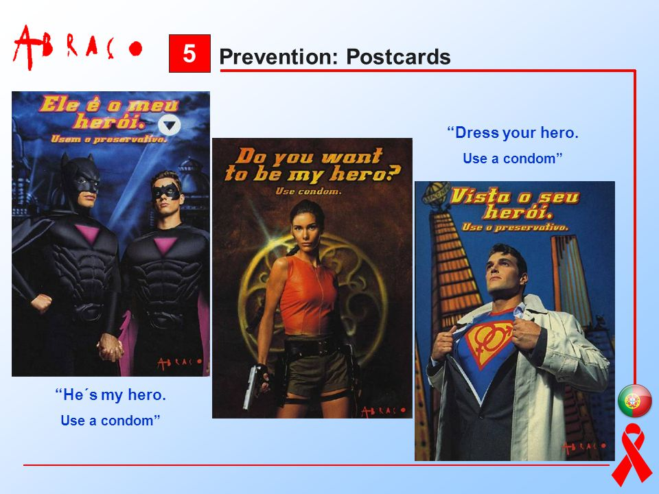 5 Prevention: Postcards Dress your hero. He´s my hero. Use a condom