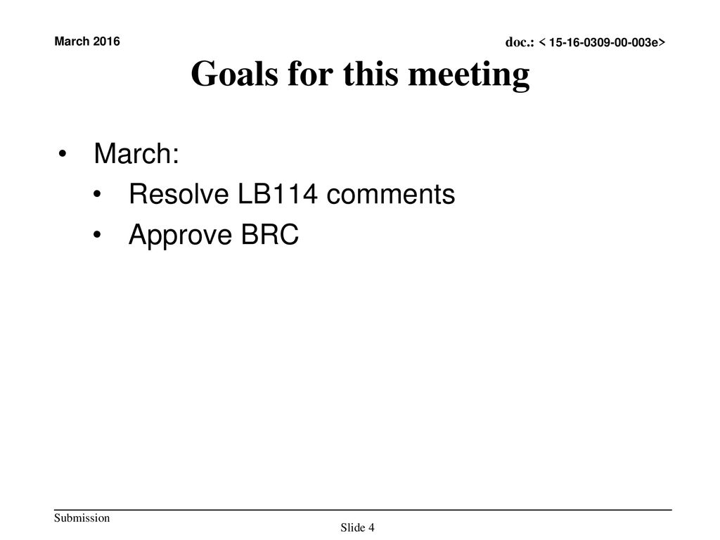 Goals for this meeting March: Resolve LB114 comments Approve BRC