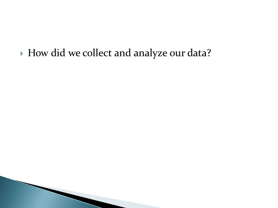 How did we collect and analyze our data