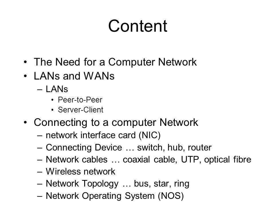 Content The Need for a Computer Network LANs and WANs