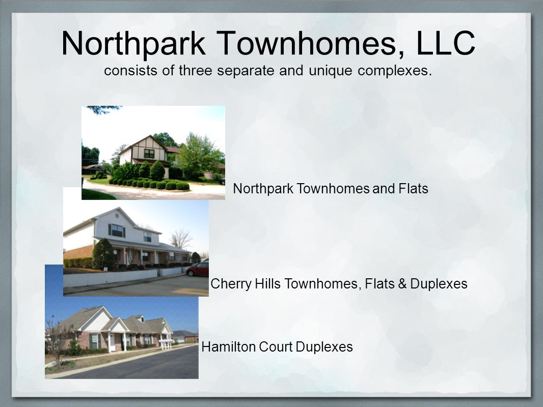 Northpark Townhomes, LLC consists of three separate and unique complexes.
