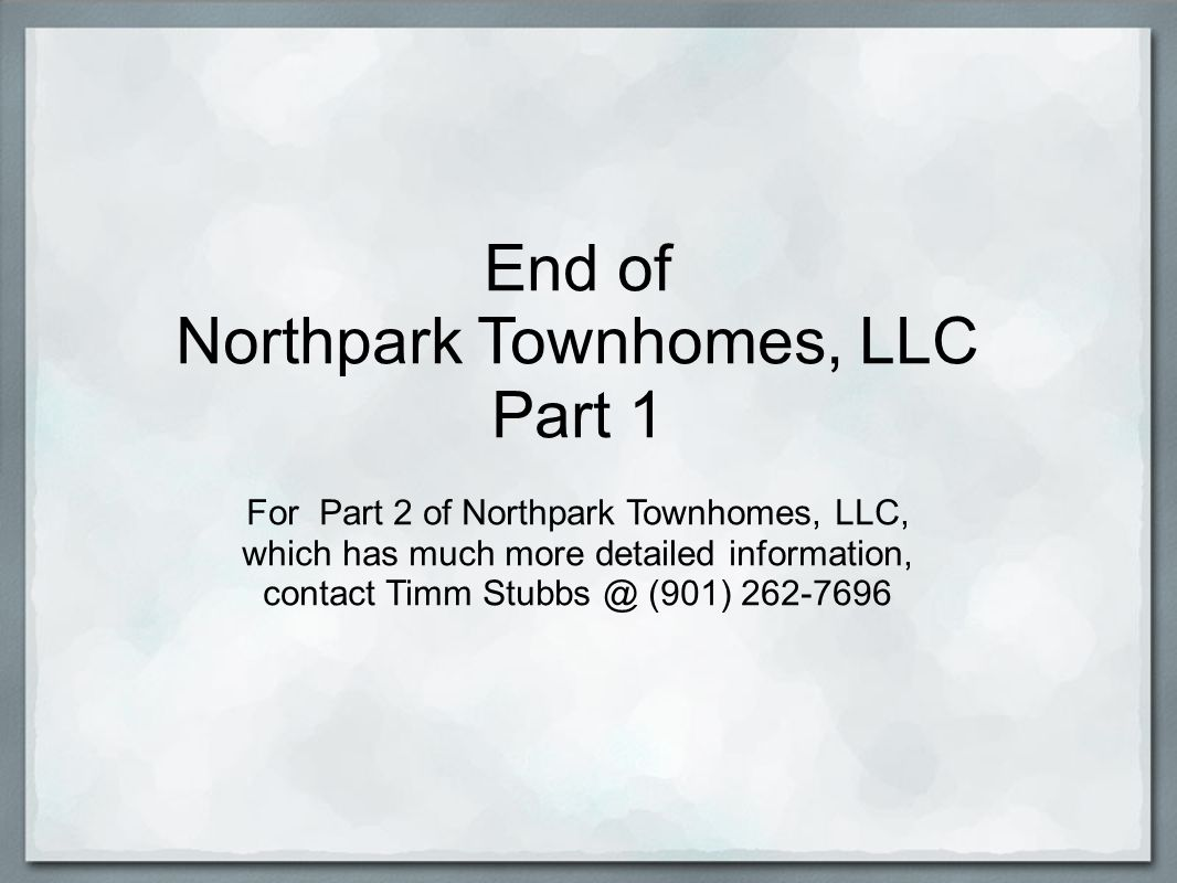 End of Northpark Townhomes, LLC Part 1