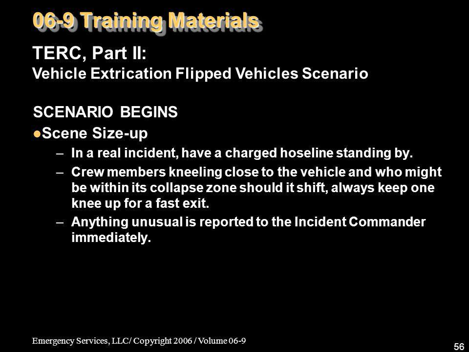 06-9 Training Materials TERC, Part II: Vehicle Extrication Flipped Vehicles Scenario. SCENARIO BEGINS.