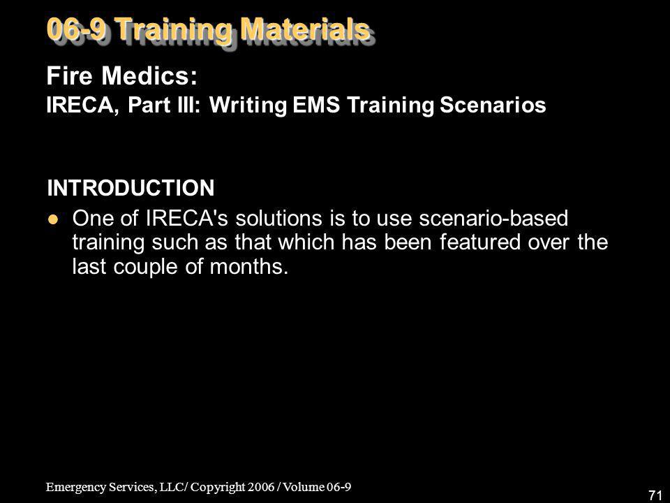 06-9 Training Materials Fire Medics: IRECA, Part III: Writing EMS Training Scenarios. INTRODUCTION.