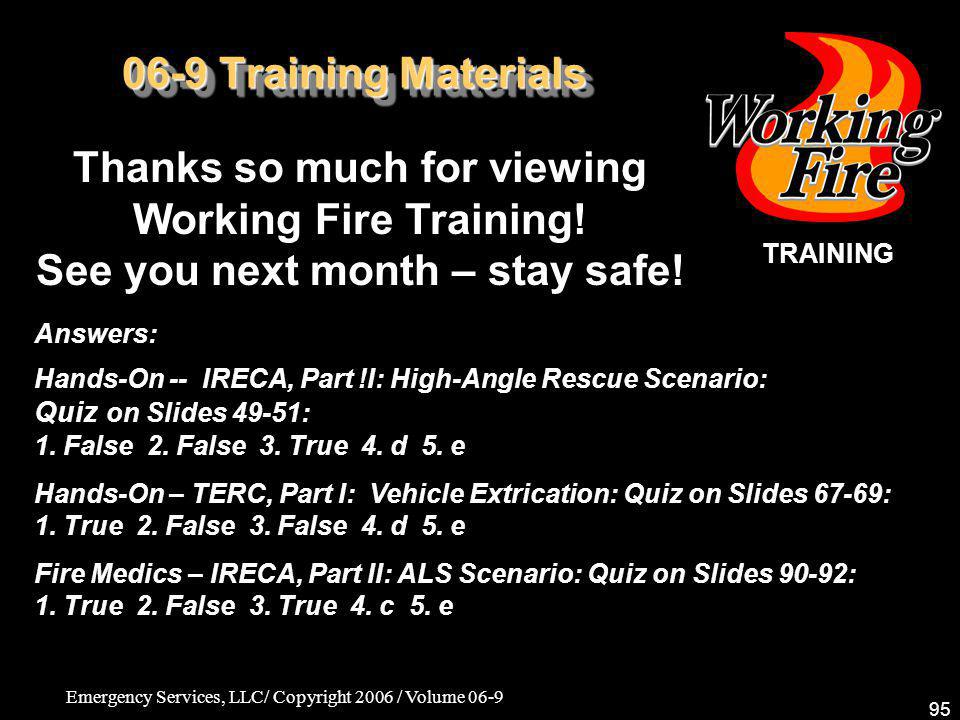 06-9 Training Materials Thanks so much for viewing Working Fire Training! See you next month – stay safe!