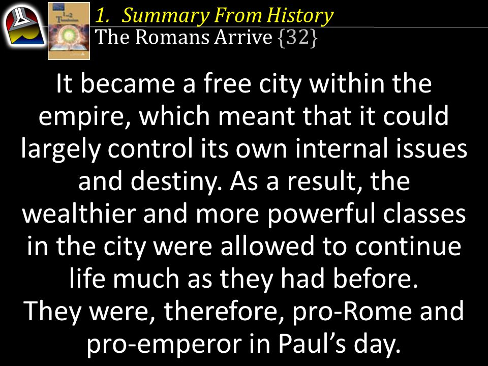 They were, therefore, pro-Rome and pro-emperor in Paul's day.
