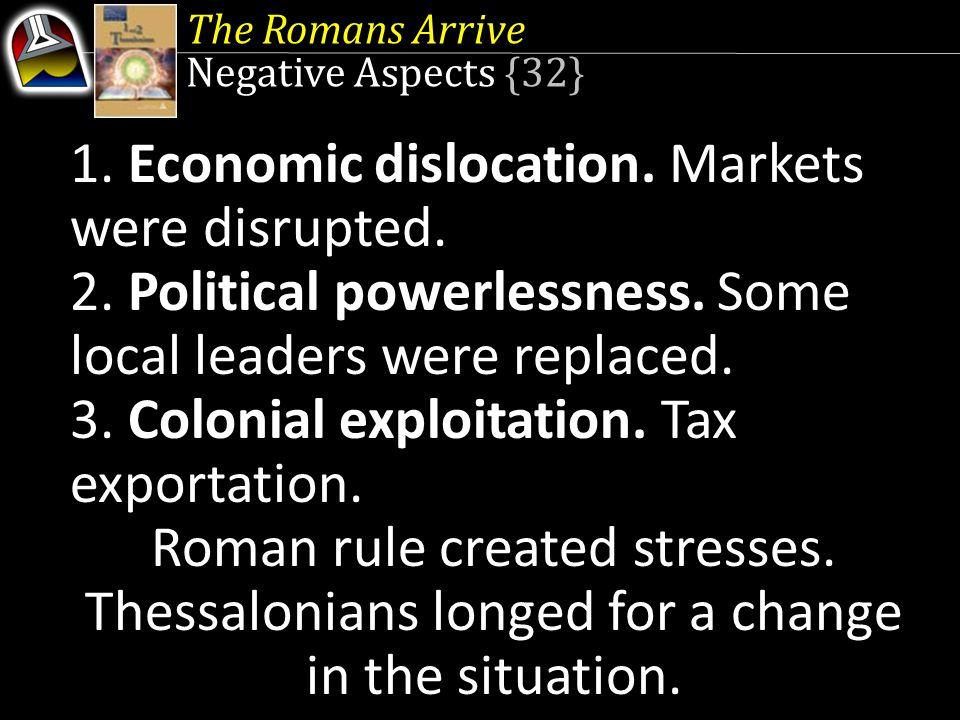 1. Economic dislocation. Markets were disrupted.