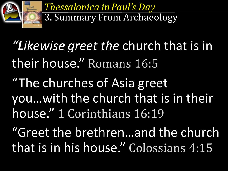 Likewise greet the church that is in their house. Romans 16:5