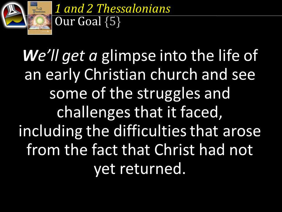1 and 2 Thessalonians Our Goal {5}