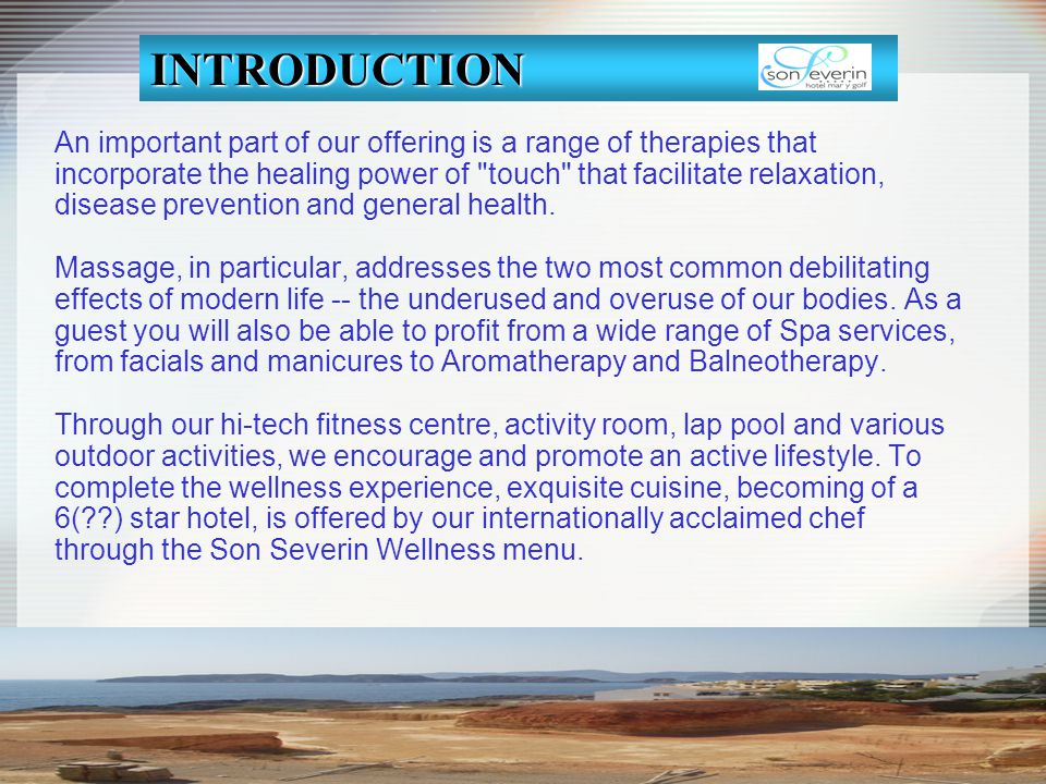 INTRODUCTION An important part of our offering is a range of therapies that. incorporate the healing power of touch that facilitate relaxation,