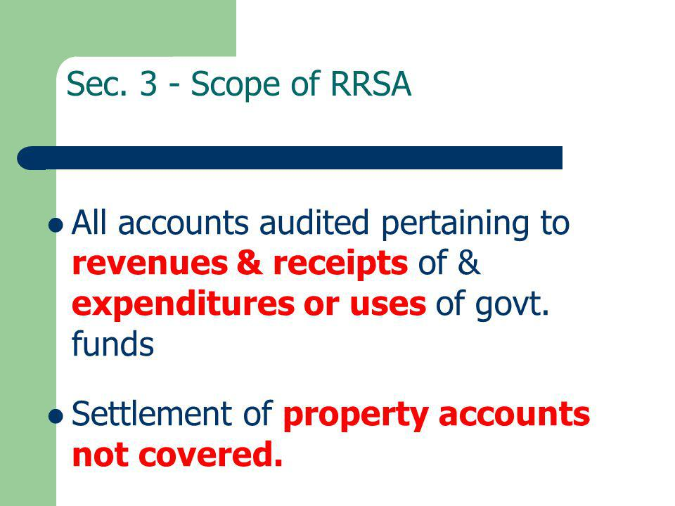 Sec. 3 - Scope of RRSA All accounts audited pertaining to revenues & receipts of & expenditures or uses of govt. funds.