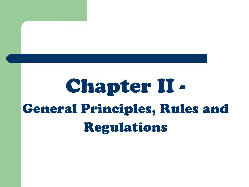 Chapter II - General Principles, Rules and Regulations