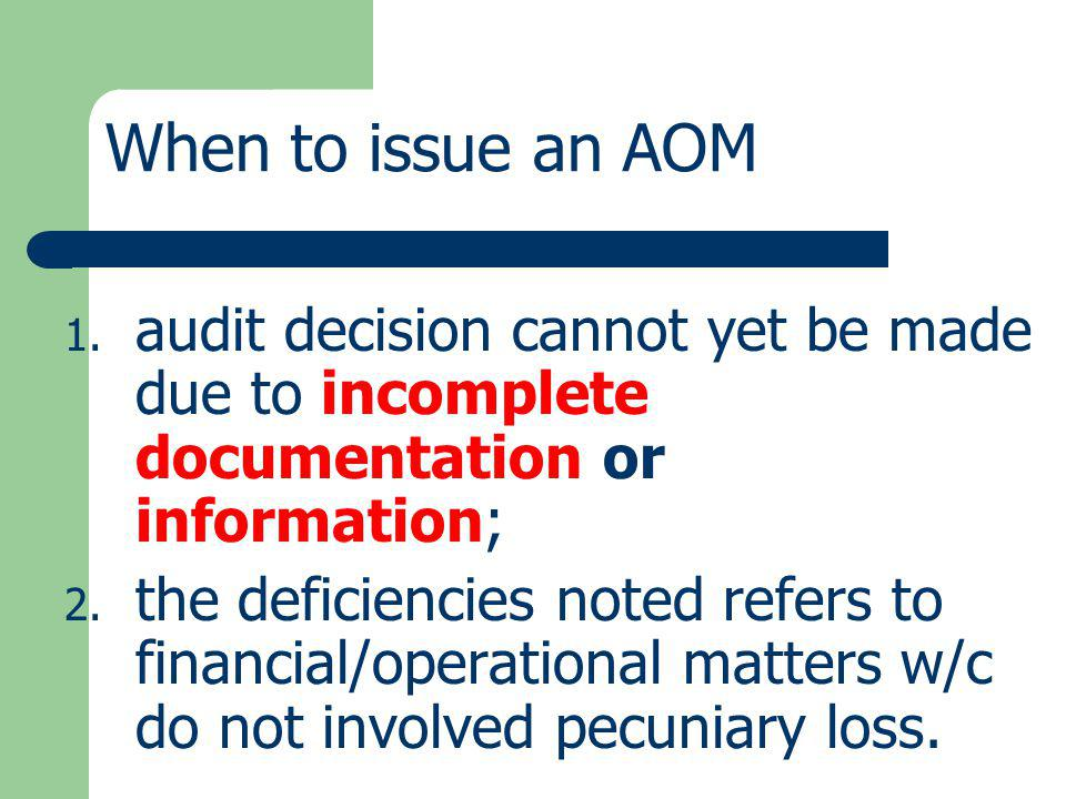 When to issue an AOM audit decision cannot yet be made due to incomplete documentation or information;
