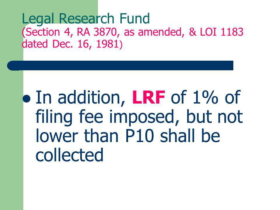 Legal Research Fund (Section 4, RA 3870, as amended, & LOI 1183 dated Dec. 16, 1981)