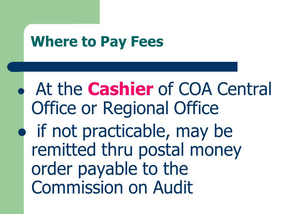 Where to Pay Fees At the Cashier of COA Central Office or Regional Office.