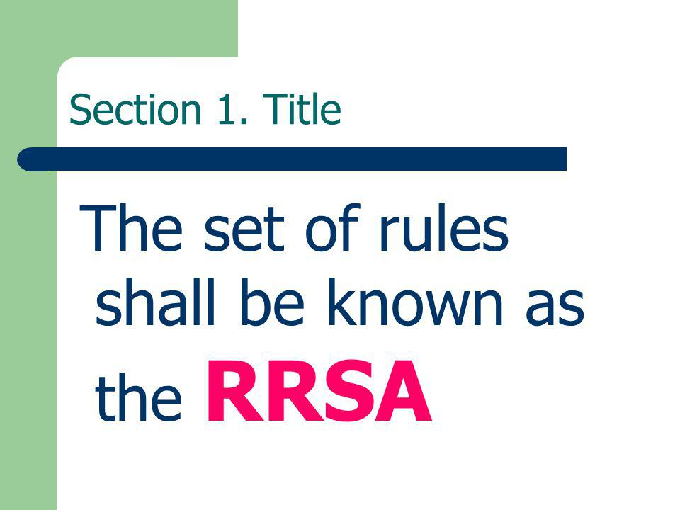 Section 1. Title The set of rules shall be known as the RRSA