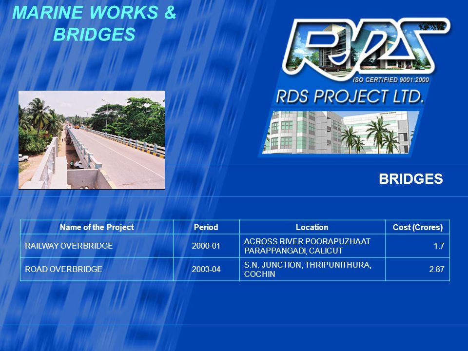 MARINE WORKS & BRIDGES BRIDGES Name of the Project Period Location