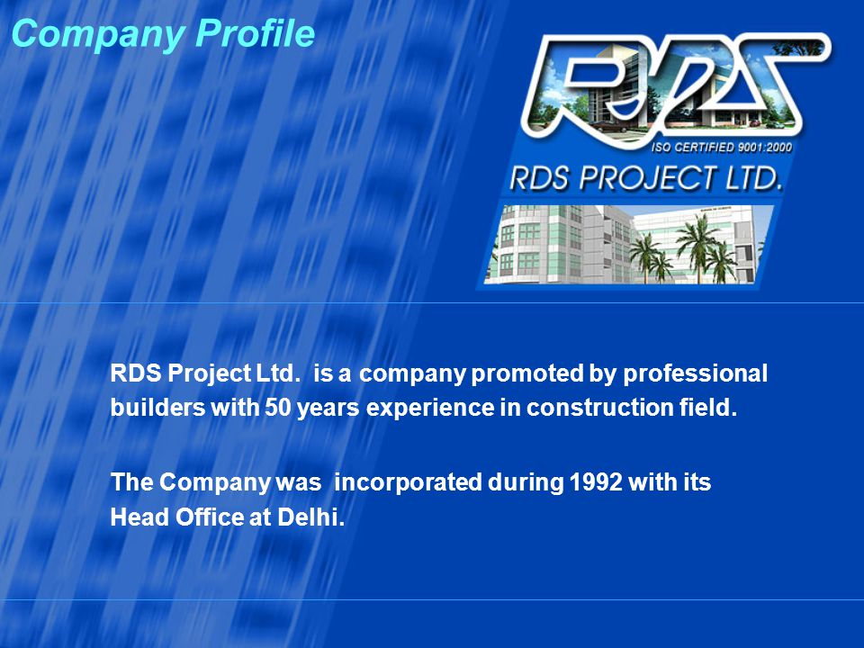 Company Profile RDS Project Ltd. is a company promoted by professional builders with 50 years experience in construction field.