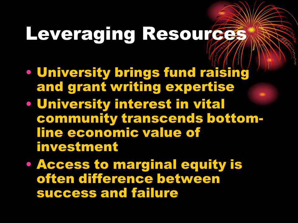 Leveraging Resources University brings fund raising and grant writing expertise.